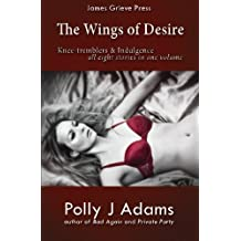 The Wings of Desire: all eight Knee-tremblers and Indulgence stories in one volume: (erotic romance, menage, alpha male, group sex)