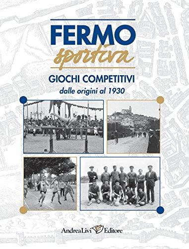 Fermo sportiva. Giochi competitivi dalle origni al 1930