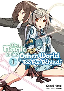 The Magic in this Other World is Too Far Behind! Volume 1 (English Edition) van [Hitsuji, Gamei]