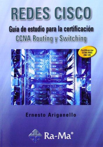Redes Cisco. Guía De Estudio Para La Certificación CCNA Routing Y Switching por Ernesto Ariganello