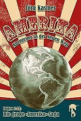 Amerika - Abenteuer in der Neuen Welt: Die große »Amerika«-Saga