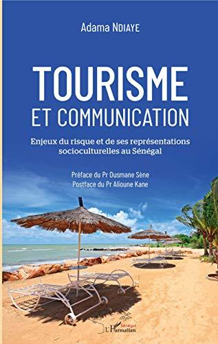 Tourisme et communication: Enjeux du risque et de ses représentations socioculturelles au Sénégal (Harmattan Sénégal) por Adama Ndiaye