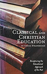 Classical and Christian Education: Recapturing the Educational Approach of the Past
