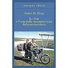Lo Zen e l'arte della manutenzione della motocicletta (Gli Adelphi)
