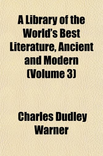 A Library of the World's Best Literature, Ancient and Modern (Volume 3)