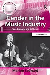Gender in the Music Industry (Ashgate Popular and Folk Music) by Marion Leonard (2007-08-30)