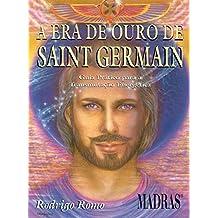 A Era De Ouro De Saint Germain. Guia Pratico Para A Transmutacao Energetica (Em Portuguese do Brasil)