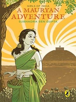 A Mauryan Adventure: Girls of India by [Gupta, Subhadra Sen]