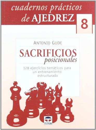 Cuadernos Prácticos de Ajedrez 8.Sacrificios Posicionales por Antonio Gude