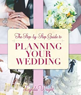 The Step by Step Guide to Planning Your Wedding by [Wright, Lynda]