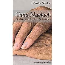 Oma Nackich: Geschichten aus der Pflege alter Menschen
