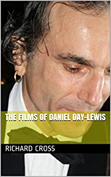 The Films of Daniel Day-Lewis (Films of... Book 10) by [Cross, Richard]