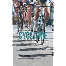Entraînement de Résistance Mentale Non-Conventionnel pour le Cyclisme: Utiliser la Visualisation pour Atteindre Votre Potentiel Réel (French Edition)