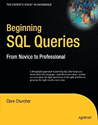 Beginning SQL Queries: From Novice to Professional (Books for Professionals by Professionals) by Clare Churcher (2008-04-15)