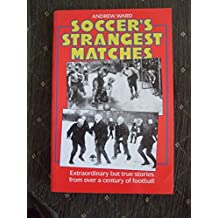 SOCCER'S STRANGERS MATCHES: Extraordinary But True Stories from Over a Century of Football