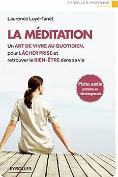 La méditation: Un art de vivre au quotidien, pour lâcher prise et retrouver le bien-être dans sa vie - Pistes audio en téléchargement par [Luyé-Tanet, Laurence]