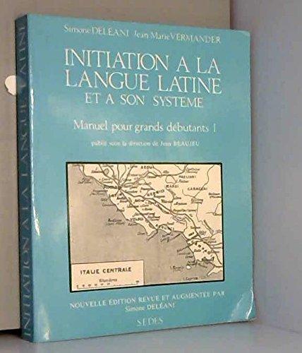 Initiation  la langue latine et  son systme : Tome 1, Manuel pour grands dbutants