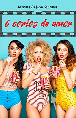6 cortos de amor de Bárbara Padrón Santana