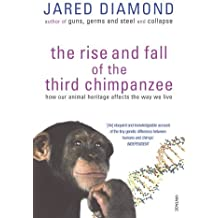 The Rise and Fall of the Third Chimpanzee: How Our Animal Heritage Affects the Way We Live by Jared Diamond (2003-07-01)