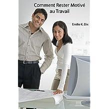Marre de mon boulot! ou Comment Rester Motivé au Travail (French Edition)
