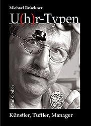 U(h)r-Typen: Künstler, Tüftler, Manager