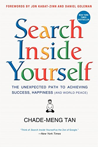 Search Inside Yourself: The Unexpected Path to Achieving Success, Happiness (and World Peace) por Chade-Meng Tan