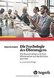 Die Psychologie des Überzeugens: Wie Sie sich selbst und Ihren Mitmenschen auf die Schliche kommen - Robert B. Cialdini