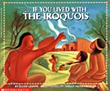 If You Lived with the Iroquois (If You Lived...(Scholastic))