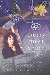 Merry Meet Again: Lessons, Life & Love on the Path of a Wiccan High Priestess by Deborah Lipp (2013-03-18)