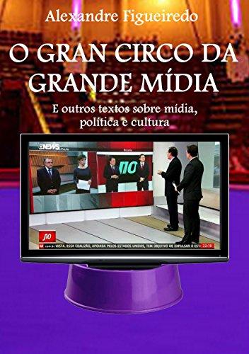o-gran-circo-da-grande-midia-e-outros-textos-sobre-midia-politica-e-cultura-portuguese-edition
