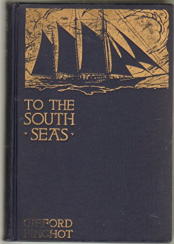 To the South Seas; the Cruise of the Schooner Mary Pinchot to the Galapagos, the Marquesas, and the Tuamotu Islands, and Tahiti