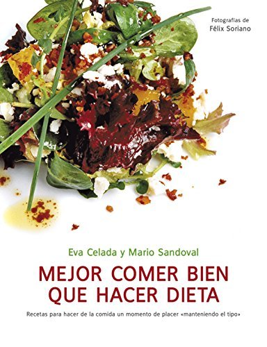Mejor comer bien que hacer dieta / It's Better To Eat Healthy Than Dieting (Spanish Edition) by Eva Celada (2010-06-02)