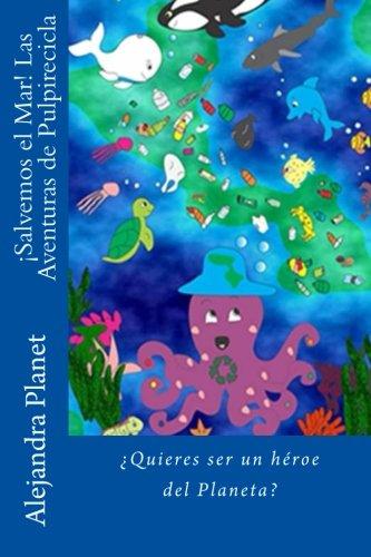 ¡Salvemos el Mar! Las Aventuras de Pulpirecicla: Volume 1 por Alejandra Planet