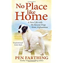 By Pen Farthing - No Place Like Home: A New Beginning with the Dogs of Afghanistan