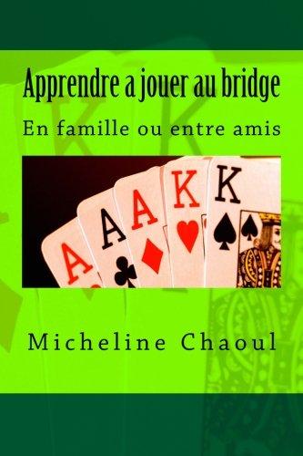 Apprendre a jouer au bridge: En famille ou entre amis par Micheline Chaoul