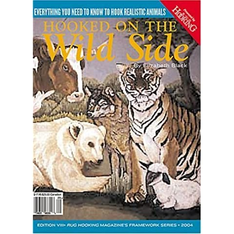 Hooked on the Wild Side: Everything You Need to Know To Hook Realistic Animals (Rug Hooking Magazine's Framework) by Elizabeth Black (2004-06-14)