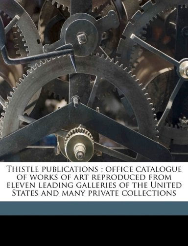 Thistle publications: office catalogue of works of art reproduced from eleven leading galleries of the United States and many private collections