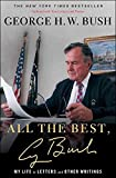 [All the Best, George Bush: My Life in Letters and Other Writings] (By: George H W Bush) [published: March, 2013]