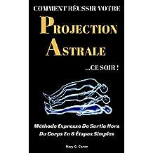 Comment Réussir Votre Projection Astrale Ce Soir: Méthode Expresse De Sortie Hors Du Corps En 8 Étapes Simples (French Edition)