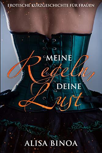 Meine Regeln, Deine Lust: Erotische Kurzgeschichte für Frauen von [Binoa, Alisa]