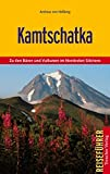 Kamtschatka - Zu den Bären und Vulkanen im Nordosten Sibiriens (Trescher-Reihe Reisen) - Andreas von Heßberg