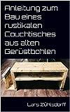 Anleitung zum Bau eines rustikalen Couchtisches aus alten Gerüstbohlen