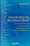 Unerklärliche Beschwerden?: Chronische Schmerzen und andere Leiden körpertherapeutisch verstehen und behandeln