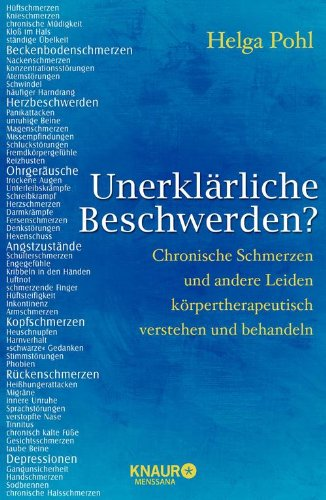 Unerklärliche Beschwerden?: Chronische Schmerzen und andere Leiden körpertherapeutisch verstehen und behandeln -