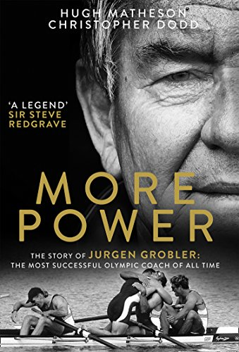 More Power: The Story of Jurgen Grobler: The Most Successful Olympic Coach of All Time (Rio Blue Tops)