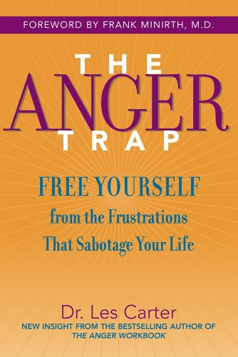 The Anger Trap: Free Yourself from the Frustrations that Sabotage Your Life (English Edition)