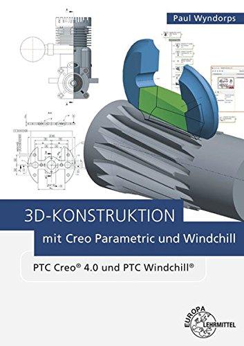 3D-Konstruktion mit Creo Parametric und Windchill: PTC Creo 4.0 und PTC Windchill (Creo Software)