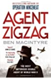 Agent Zigzag: The True Wartime Story of Eddie Chapman: The Most Notorious Double Agent of World War II by Macintyre, Ben (2010)