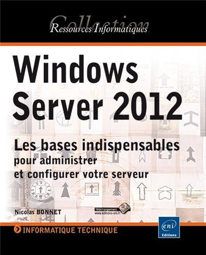 Windows Server 2012 - Les bases indispensables pour administrer et configurer votre serveur