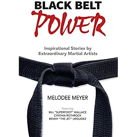 Black Belt Power: Inspirational Stories by Extraordinary Martial Artists (English Edition)